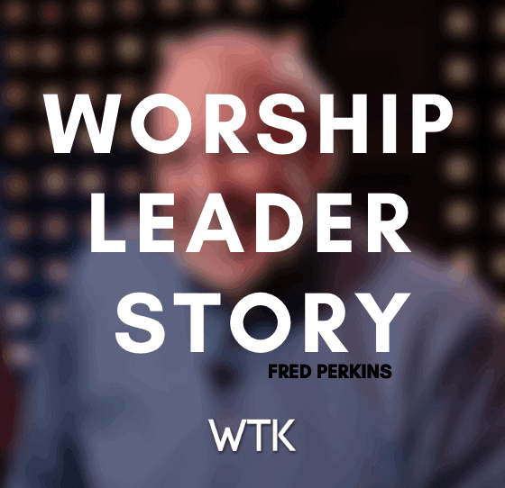 Fred Perkins – A new worship leader experience