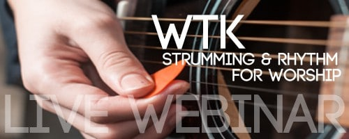 FREE WEBINAR:  Strumming and Rhythm for Worship Guitar