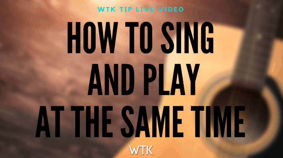 How to Sing and Play at the Same Time