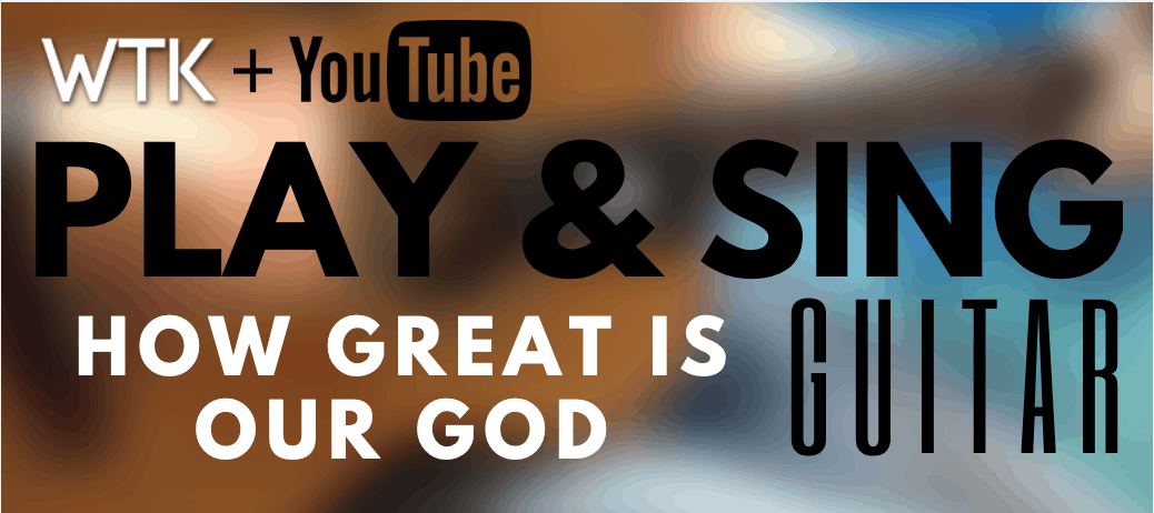 How Great is Our God – Play and Sing Guitar Series
