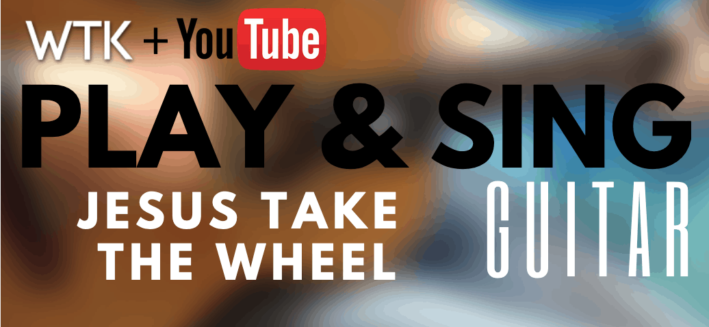 Jesus Take the Wheel – Play and Sing Guitar Series