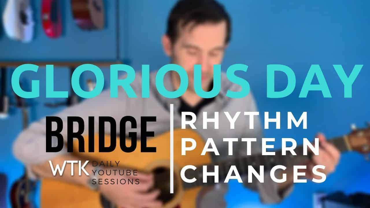 Glorious Day – Bridge Chords Breakdown – The Really Cool Part!