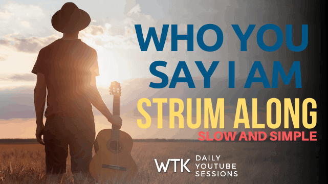 Who You Say I Am – Simple Strum Along