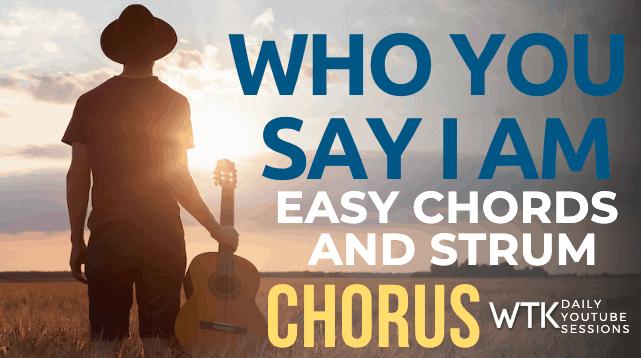 Who You Say I Am Easy Chorus Lesson