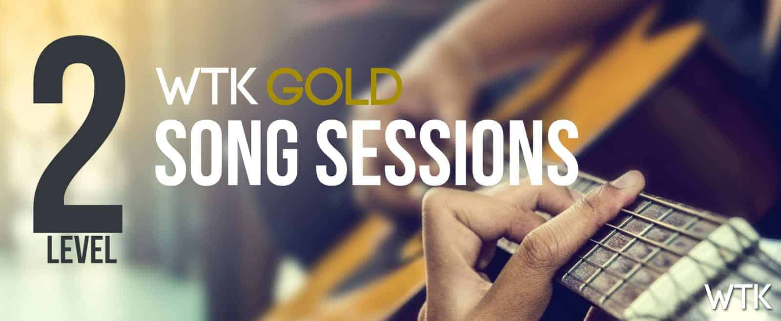 WTK GOLD Song Sessions Level 2